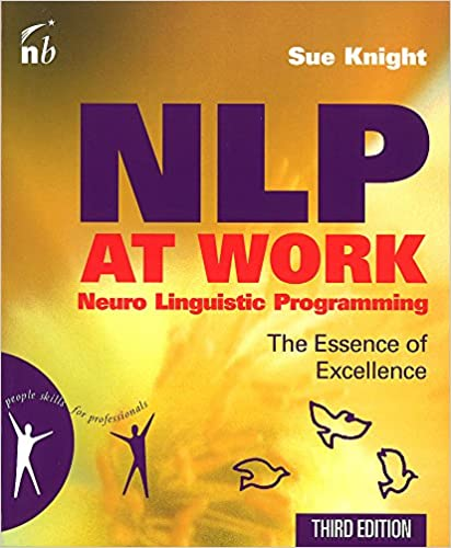 NLP at Work - The Essence of Excellence, 3rd Edition People Skills for Professionals